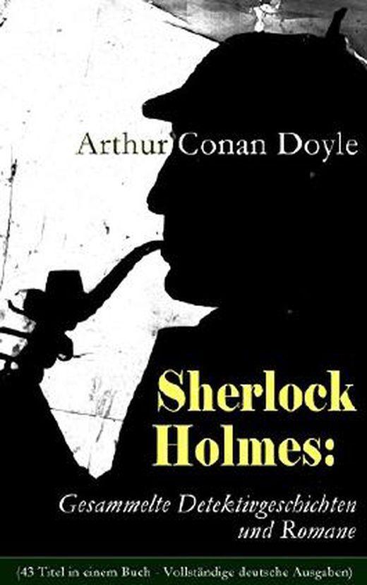 Sherlock holmes  gesammelte detektivgeschichten und romane  43 titel in einem buch   vollstandige de 9788026825234 xxl
