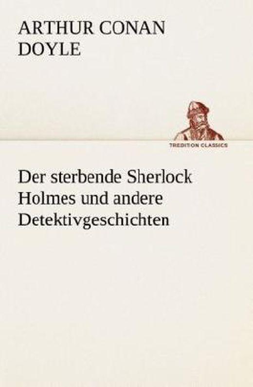 Der sterbende sherlock holmes und andere detektivgeschichten 9783849529635 xxl