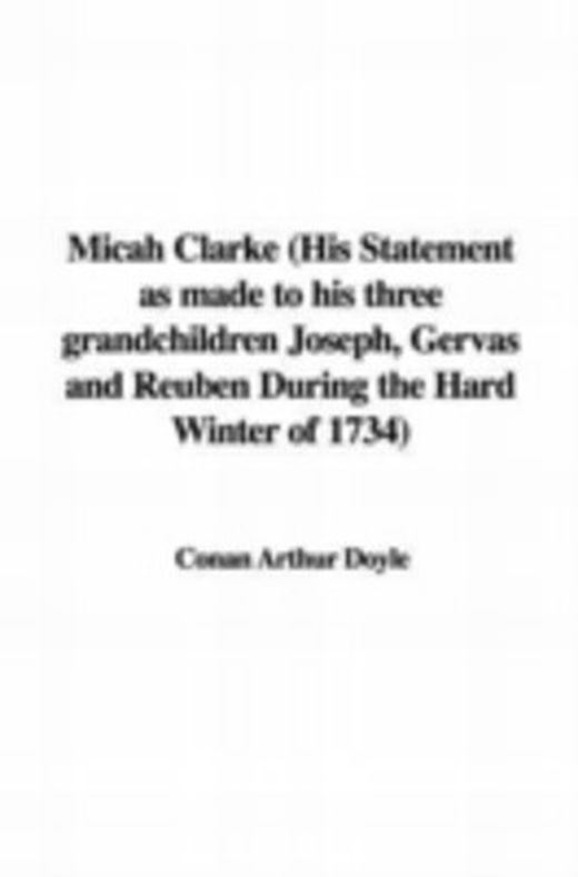 Micah clarke  his statement as made to his three grandchildren joseph  gervas and reuben during the  9781435352575 xxl