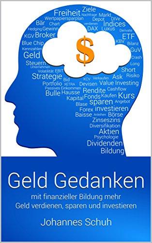 Geld Gedanken: Mit finanzieller Bildung mehr Geld verdienen, sparen und investieren