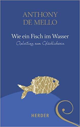 Wie ein Fisch im Wasser: Anleitung zum Glücklichsein