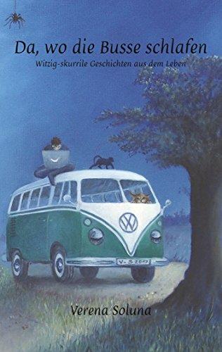 Da, wo die Busse schlafen: Witzig-skurrile Geschichten aus dem Leben