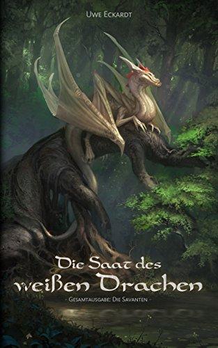 Die Saat des weißen Drachen: Fantasy-Epos (Gesamtausgabe: Die Savanten)