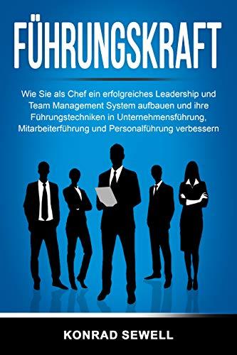 Führungskraft: Wie Sie als Chef ein erfolgreiches Leadership und Team Management System aufbauen