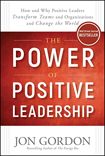 The Power of Positive Leadership: How and Why Positive Leaders Transform Teams and Organizations and Change the World (English Edition)