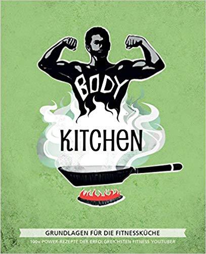 Body Kitchen – Grundlagen für die Fitnessküche: 100+ Power-Rezepte der erfolgreichs...