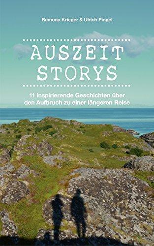 Auszeit Storys - 11 inspirierende Geschichten über den Aufbruch zu einer längeren Reise