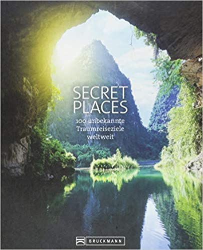 Secret Places. 100 Traumreiseziele der Welt, die man gesehen haben muss.