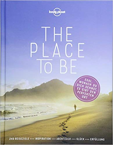 Lonely Planet Bildband The Place to be: Egal, wonach du dich sehnst, es gibt den perfekten Ort (Lonely Planet Reisebildbände)