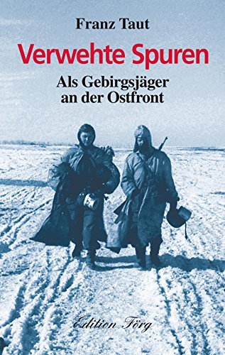 Verwehte Spuren - Als Gebirgsjäger an der Ostfront (Zeitzeugen)