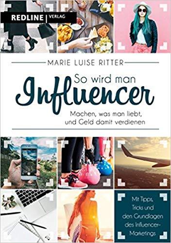 So wird man Influencer!: Machen, was man liebt, und Geld damit verdienen