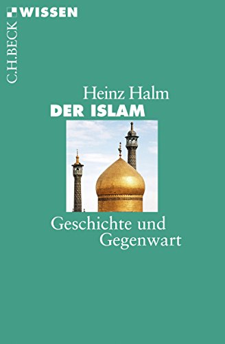 Der Islam: Geschichte und Gegenwart (Beck'sche Reihe 2145)